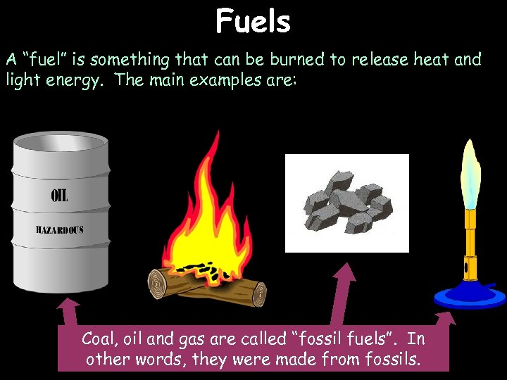 "Fuels A ""fuel"" is something that can be burned to release heat and light"