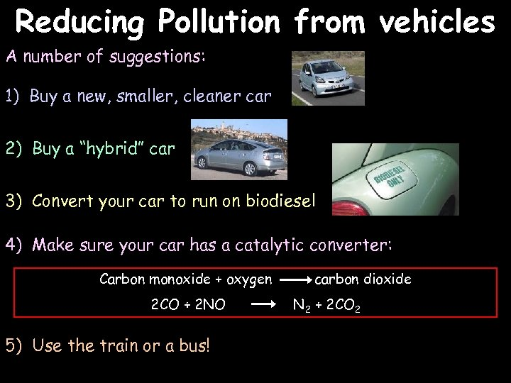 Reducing Pollution from vehicles A number of suggestions: 1) Buy a new, smaller, cleaner