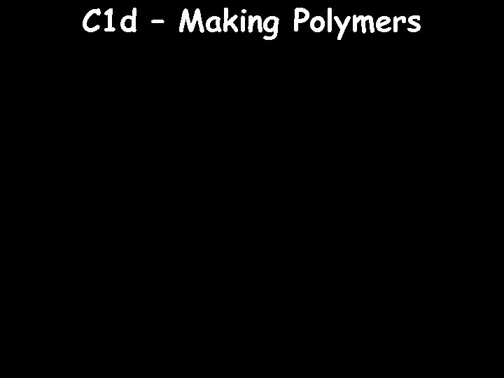 C 1 d – Making Polymers