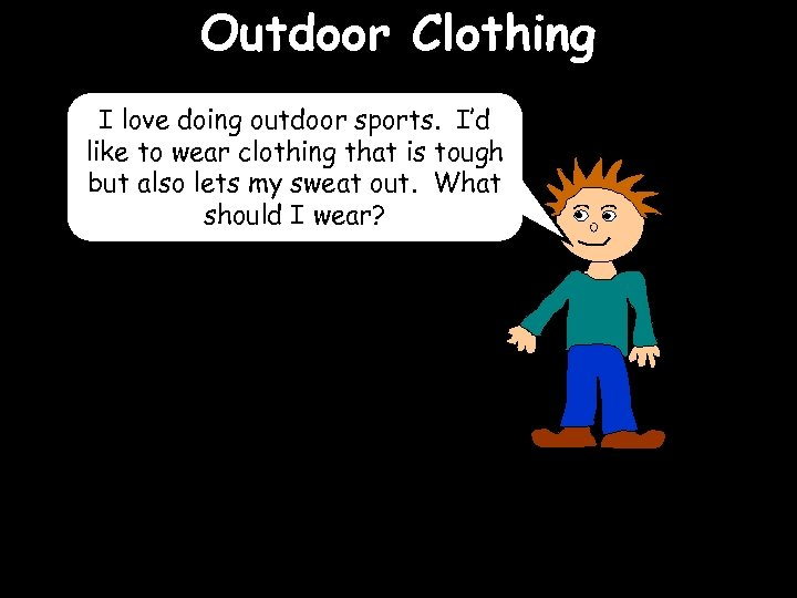 Outdoor Clothing I love doing outdoor sports. I'd like to wear clothing that is