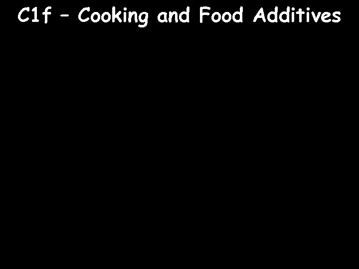 C 1 f – Cooking and Food Additives