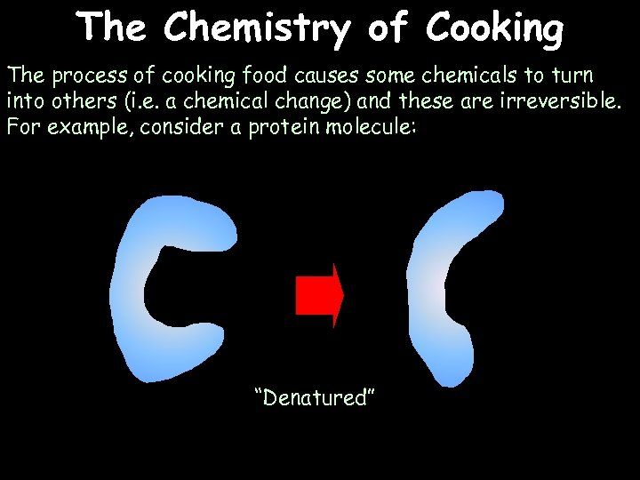 The Chemistry of Cooking The process of cooking food causes some chemicals to turn
