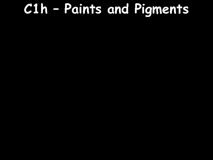 C 1 h – Paints and Pigments