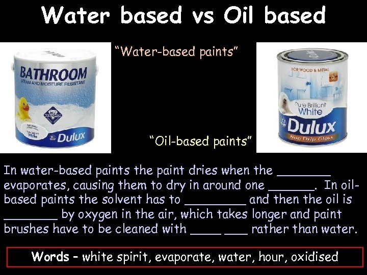 "Water based vs Oil based ""Water-based paints"" ""Oil-based paints"" In water-based paints the paint"