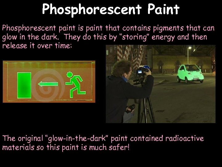 Phosphorescent Paint Phosphorescent paint is paint that contains pigments that can glow in the