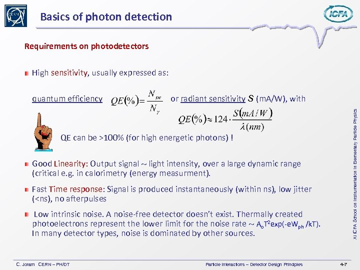Basics of photon detection Requirements on photodetectors High sensitivity, usually expressed as: or radiant