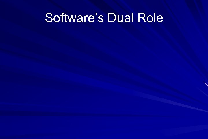 Software's Dual Role