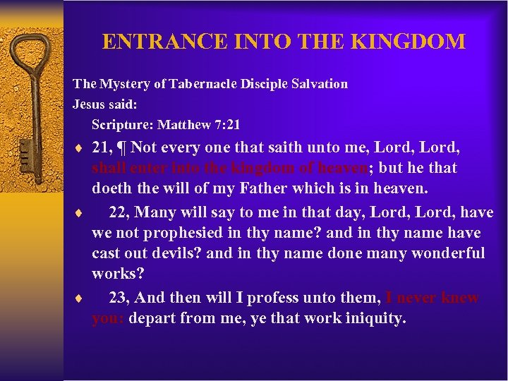 ENTRANCE INTO THE KINGDOM The Mystery of Tabernacle Disciple Salvation Jesus said: Scripture: Matthew