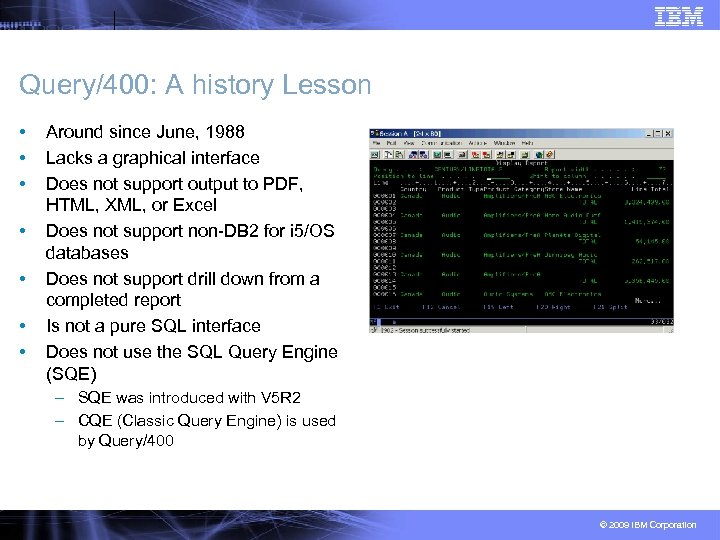 Query/400: A history Lesson • • Around since June, 1988 Lacks a graphical interface