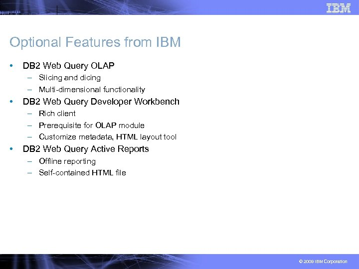 Optional Features from IBM • DB 2 Web Query OLAP – Slicing and dicing