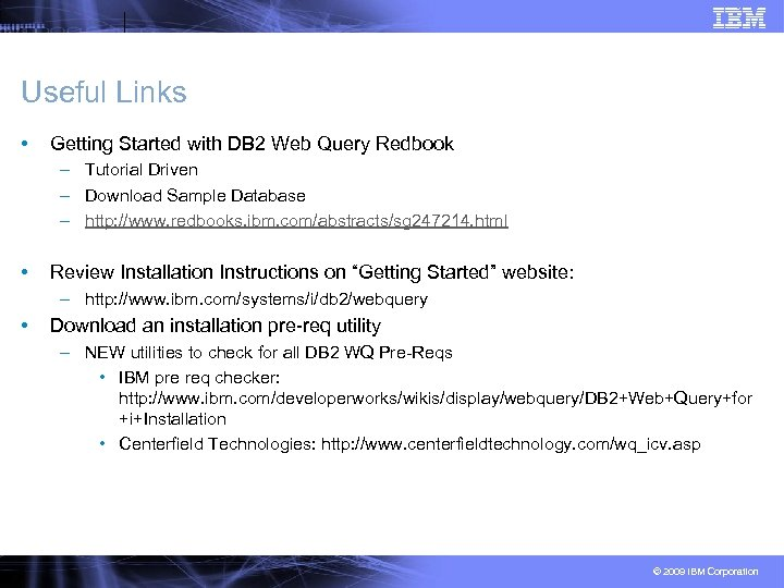 Useful Links • Getting Started with DB 2 Web Query Redbook – Tutorial Driven