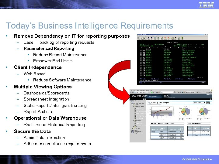 Today's Business Intelligence Requirements • Remove Dependency on IT for reporting purposes – Ease