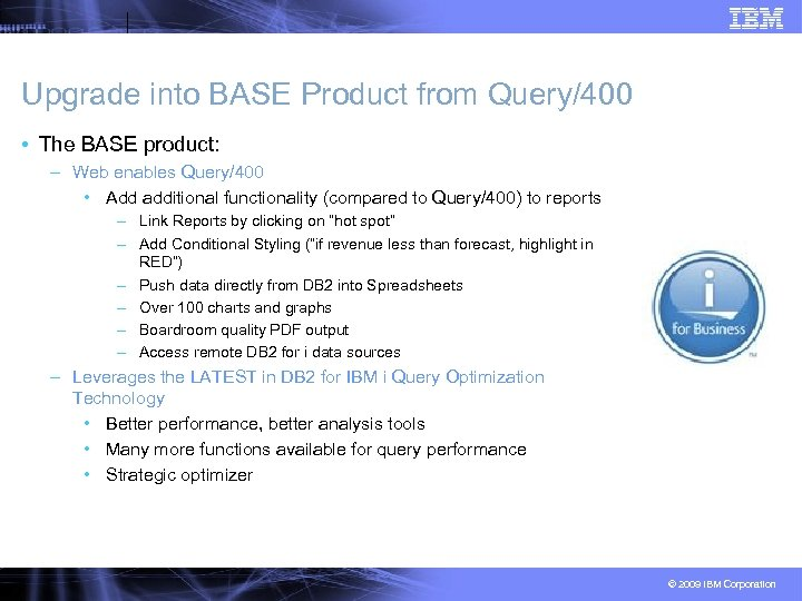 Upgrade into BASE Product from Query/400 • The BASE product: – Web enables Query/400