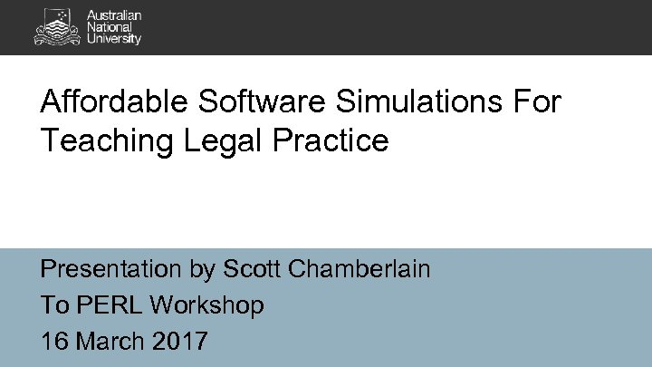 Affordable Software Simulations For Teaching Legal Practice Presentation by Scott Chamberlain To PERL Workshop