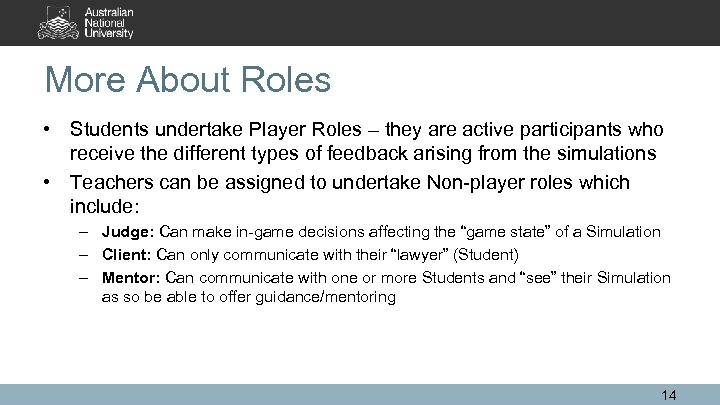 More About Roles • Students undertake Player Roles – they are active participants who