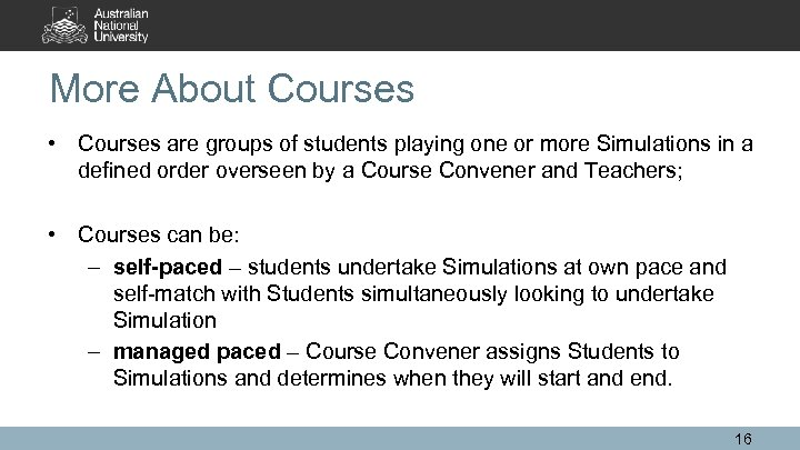 More About Courses • Courses are groups of students playing one or more Simulations