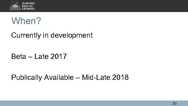 When? Currently in development Beta – Late 2017 Publically Available – Mid-Late 2018 30