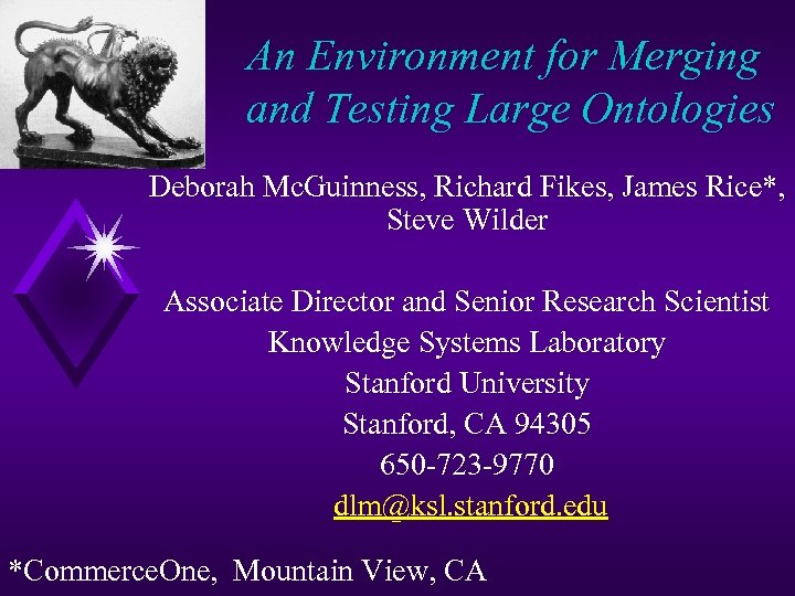 An Environment for Merging and Testing Large Ontologies Deborah Mc. Guinness, Richard Fikes, James
