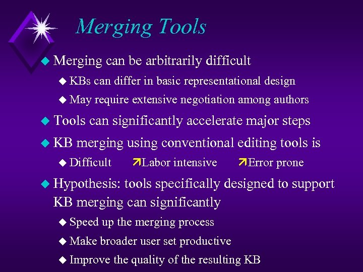 Merging Tools u Merging can be arbitrarily difficult u KBs can differ in basic