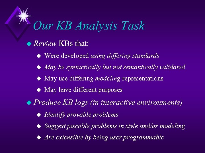 Our KB Analysis Task u Review KBs that: u Were developed using differing standards