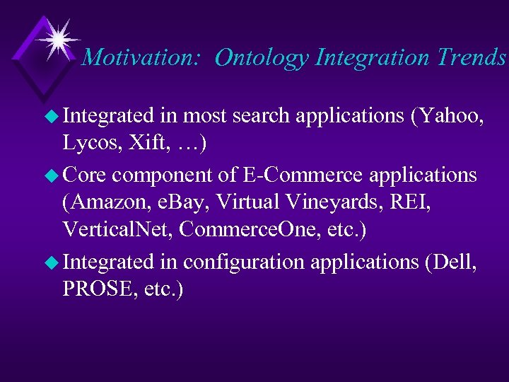 Motivation: Ontology Integration Trends u Integrated in most search applications (Yahoo, Lycos, Xift, …)