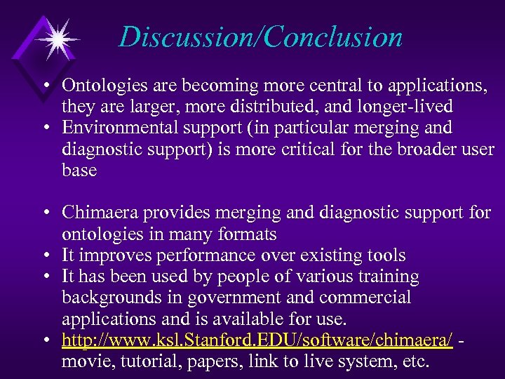 Discussion/Conclusion • Ontologies are becoming more central to applications, they are larger, more distributed,