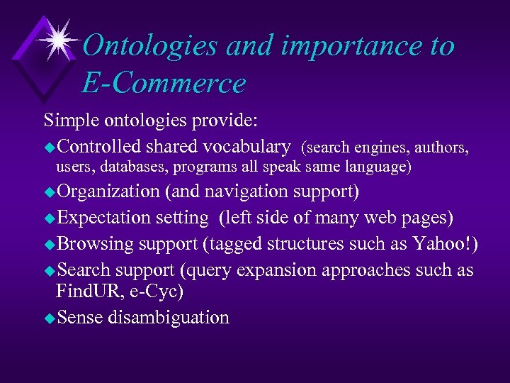 Ontologies and importance to E-Commerce Simple ontologies provide: u. Controlled shared vocabulary (search engines,