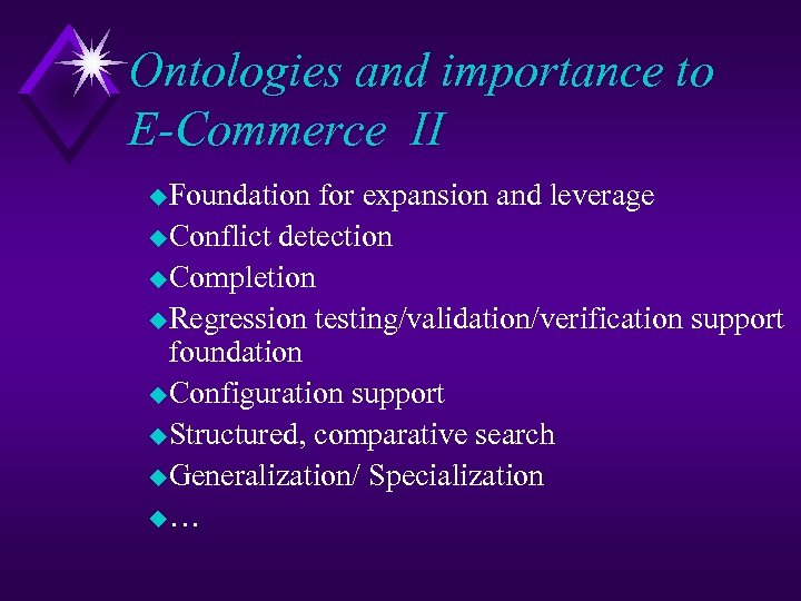 Ontologies and importance to E-Commerce II u. Foundation for expansion and leverage u. Conflict