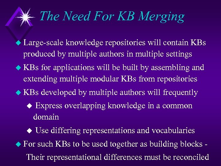 The Need For KB Merging u Large-scale knowledge repositories will contain KBs produced by