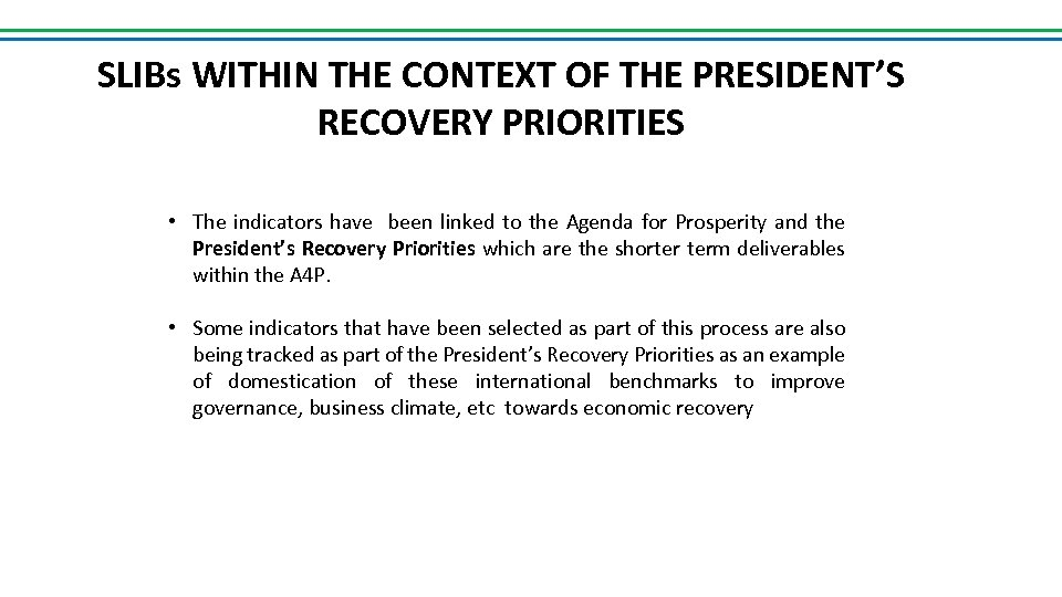 SLIBs WITHIN THE CONTEXT OF THE PRESIDENT'S RECOVERY PRIORITIES • The indicators have been