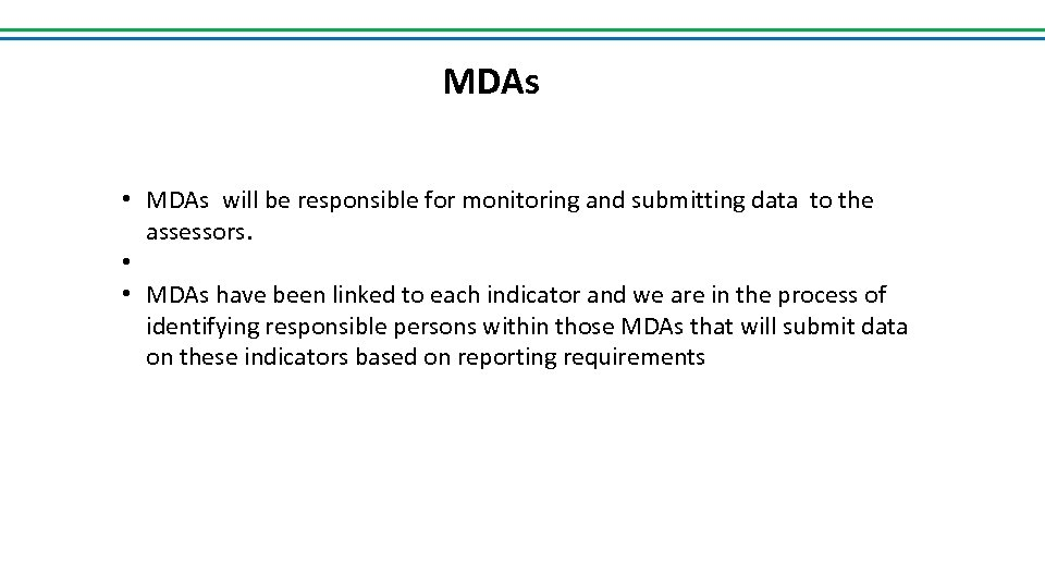 MDAs • MDAs will be responsible for monitoring and submitting data to the assessors.