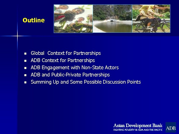 Outline n n n Global Context for Partnerships ADB Engagement with Non-State Actors ADB