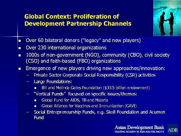 "Global Context: Proliferation of Development Partnership Channels n n Over 60 bilateral donors (""legacy"""