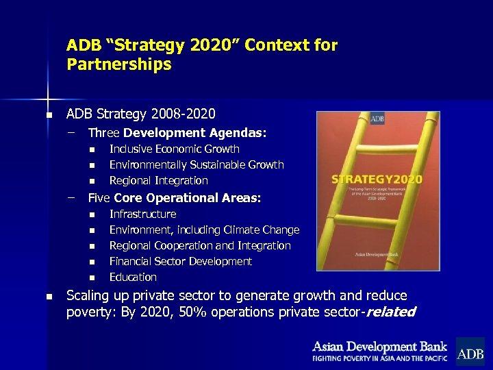 "ADB ""Strategy 2020"" Context for Partnerships n ADB Strategy 2008 -2020 – Three Development"