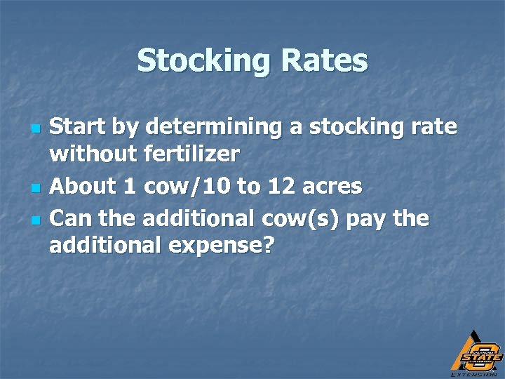 Stocking Rates n n n Start by determining a stocking rate without fertilizer About