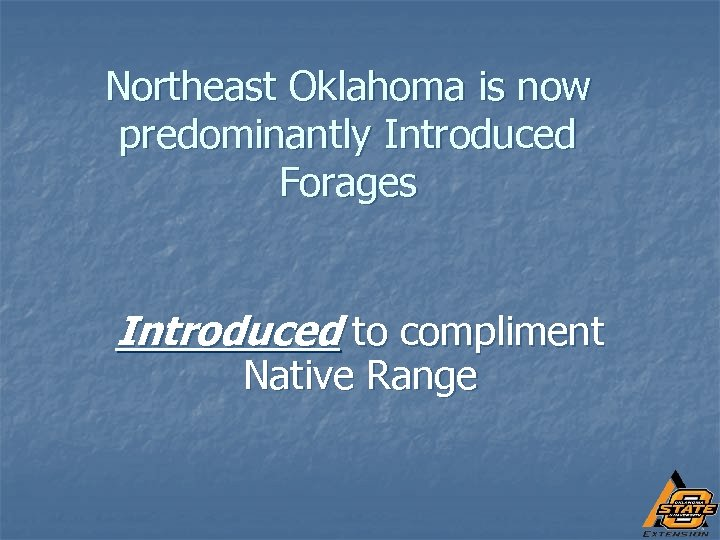 Northeast Oklahoma is now predominantly Introduced Forages Introduced to compliment Native Range