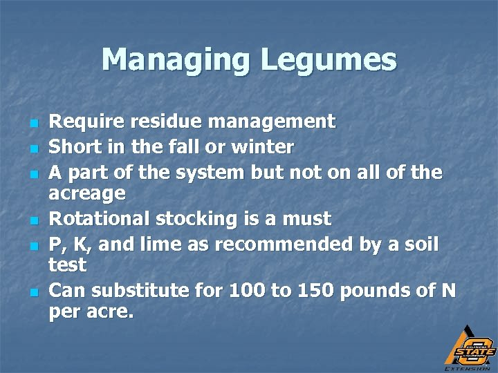 Managing Legumes n n n Require residue management Short in the fall or winter