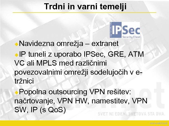 Trdni in varni temelji Navidezna omrežja – extranet u. IP tuneli z uporabo IPSec,