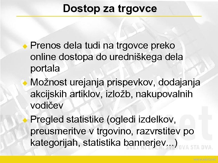 Dostop za trgovce Prenos dela tudi na trgovce preko online dostopa do uredniškega dela