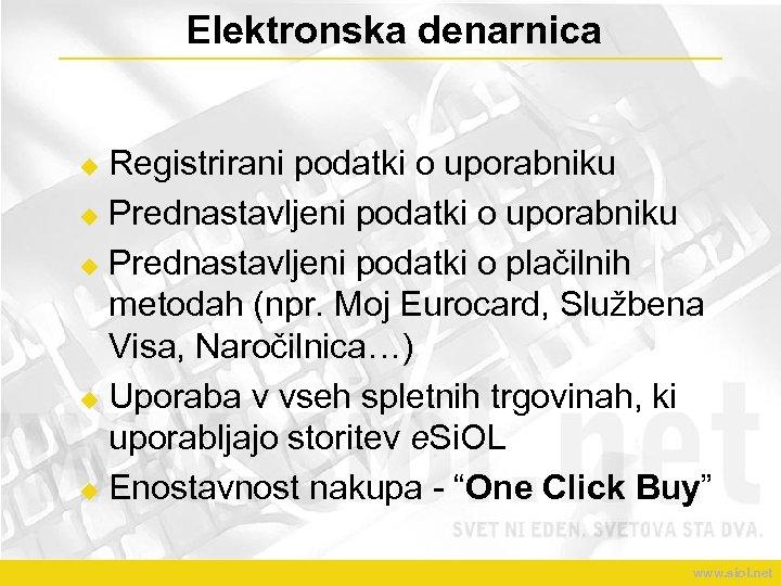 Elektronska denarnica Registrirani podatki o uporabniku u Prednastavljeni podatki o plačilnih metodah (npr. Moj