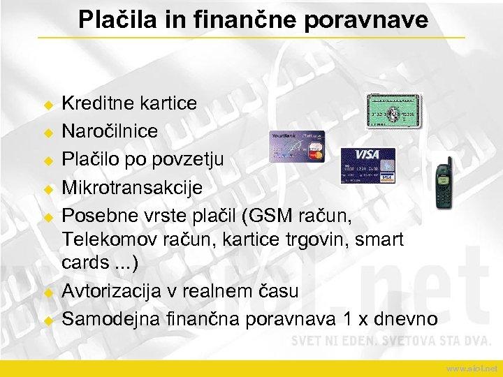 Plačila in finančne poravnave u u u u Kreditne kartice Naročilnice Plačilo po povzetju