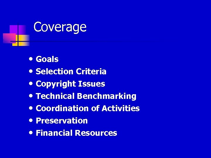 Coverage • Goals • Selection Criteria • Copyright Issues • Technical Benchmarking • Coordination