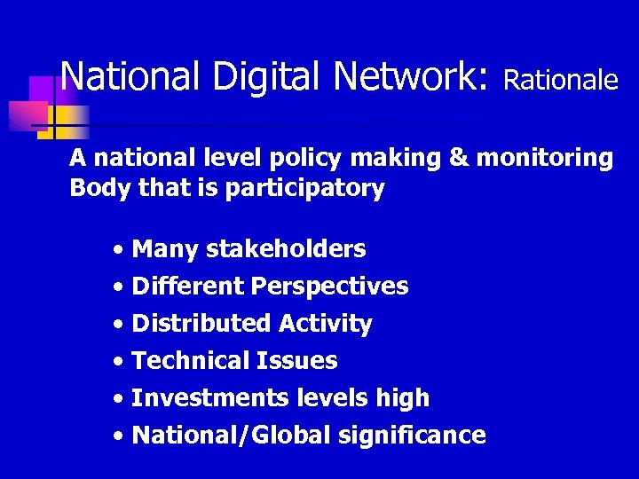 National Digital Network: Rationale A national level policy making & monitoring Body that is