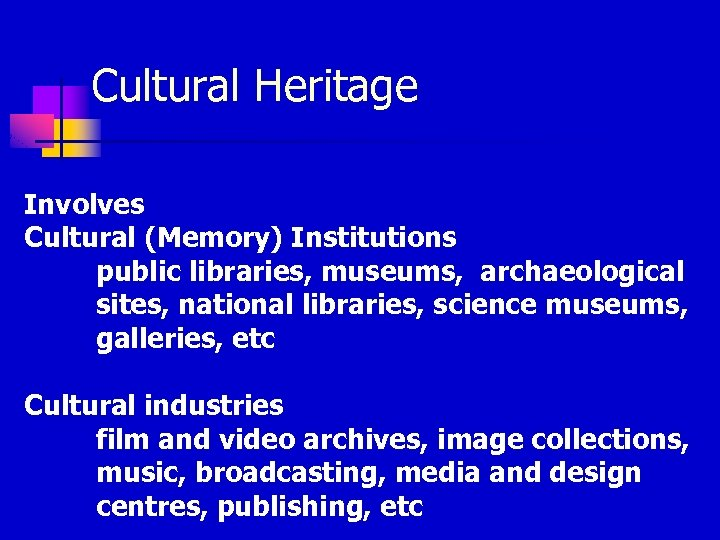 Cultural Heritage Involves Cultural (Memory) Institutions public libraries, museums, archaeological sites, national libraries, science