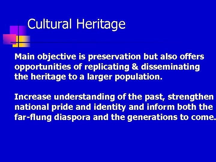 Cultural Heritage Main objective is preservation but also offers opportunities of replicating & disseminating
