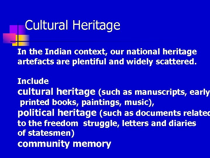 Cultural Heritage In the Indian context, our national heritage artefacts are plentiful and widely