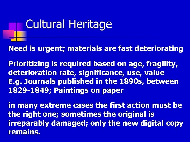 Cultural Heritage Need is urgent; materials are fast deteriorating Prioritizing is required based on