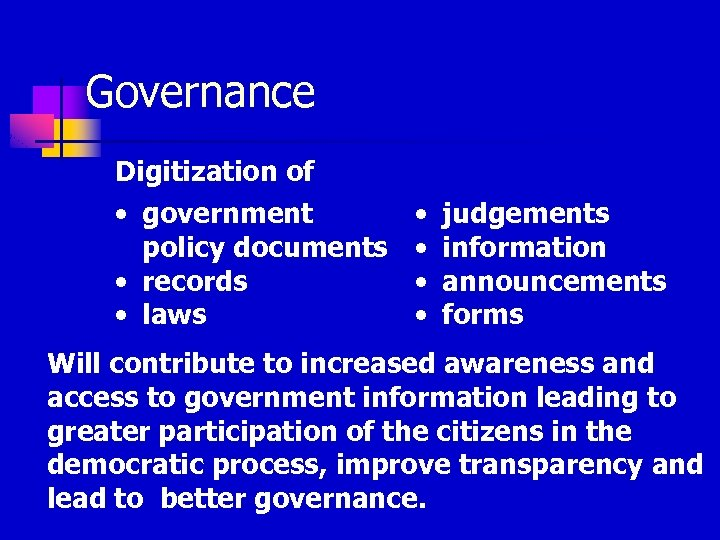 Governance Digitization of • government policy documents • records • laws • • judgements