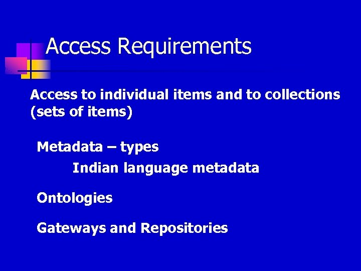 Access Requirements Access to individual items and to collections (sets of items) Metadata –