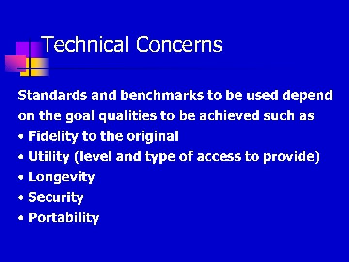 Technical Concerns Standards and benchmarks to be used depend on the goal qualities to